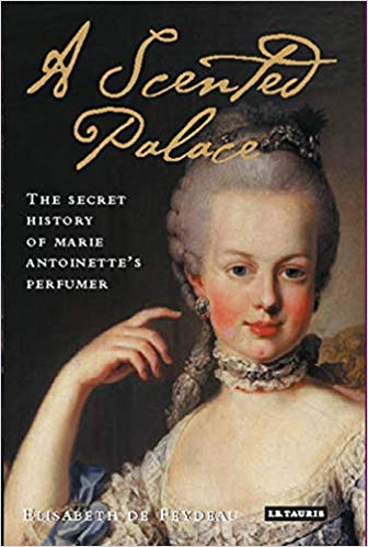 A Scented Palace - the Secret History of Marie Antoinette's Perfumer by Elisabeth de Feydeau
